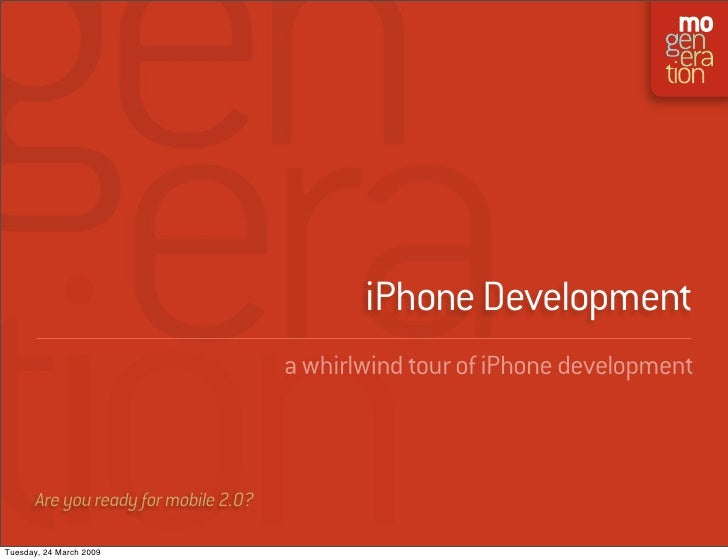 iPhone Development                                        a whirlwind tour of iPhone development           Are you ready f...