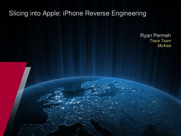 Slicing into Apple: iPhone Reverse Engineering<br />Ryan PermehTrace TeamMcAfee<br />