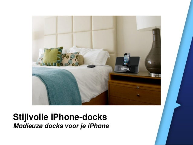 Stijlvolle iPhone-docks Modieuze docks voor je iPhone