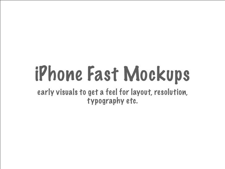 iPhone Fast Mockups early visuals to get a feel for layout, resolution,                  typography etc.