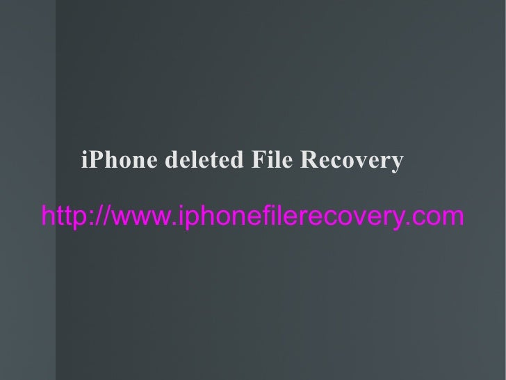 iPhone deleted File Recovery http://www.iphonefilerecovery.com