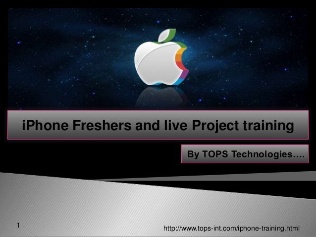 iPhone Freshers and live Project training By TOPS Technologies….  1  http://www.tops-int.com/iphone-training.html
