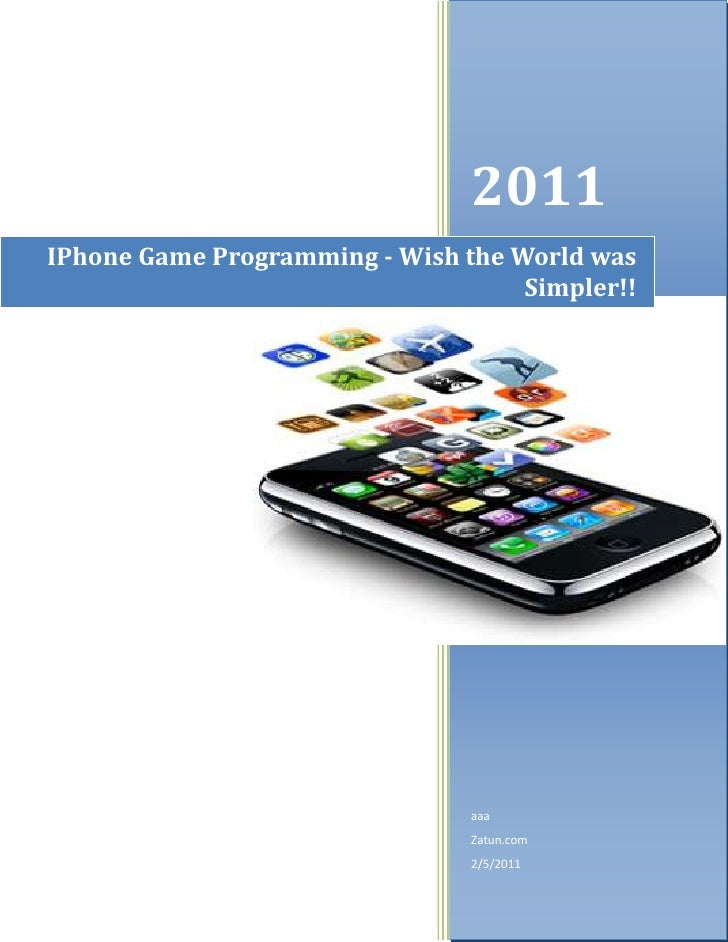 IPhone Game Programming - Wish the World was Simpler!!2011aaaZatun.com2/5/2011rightcenter<br />IPhone Game Programming - W...