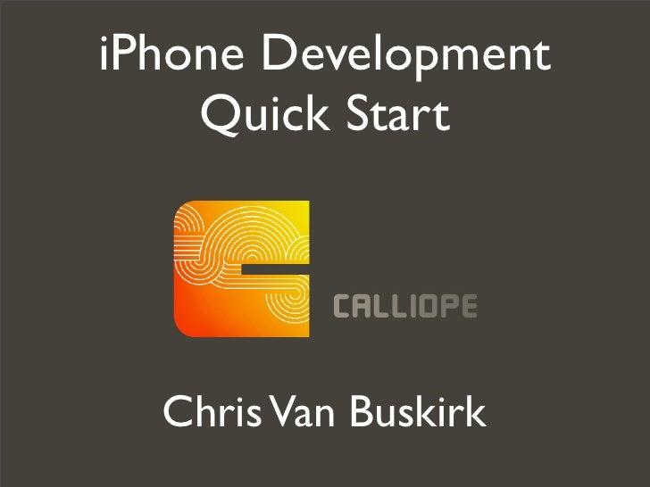iPhone Development     Quick Start       Chris Van Buskirk
