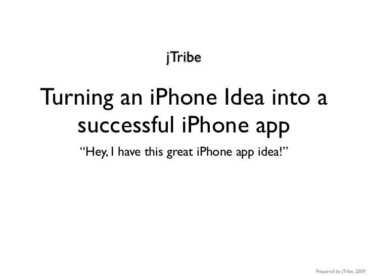 "jTribe  Turning an iPhone Idea into a    successful iPhone app     ""Hey, I have this great iPhone app idea!""              ..."