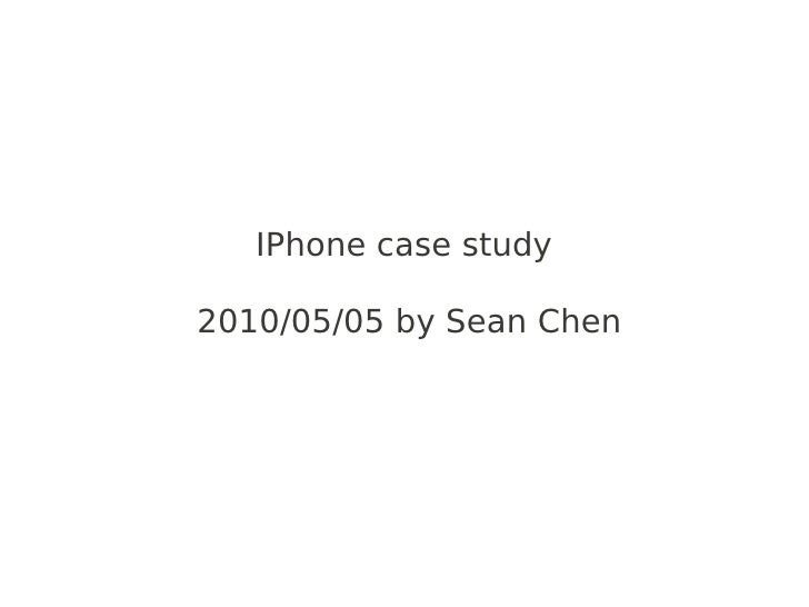 IPhone case study  2010/05/05 by Sean Chen