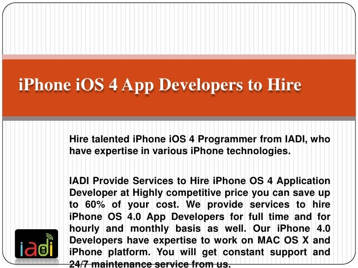 iPhone iOS 4 App Developers to Hire      Hire talented iPhone iOS 4 Programmer from IADI, who      have expertise in vario...