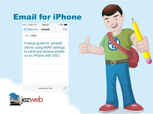 Email for iPhone A setup guide for Jezweb clients using IMAP settings to send and receive emails on an iPhone with iOS7.