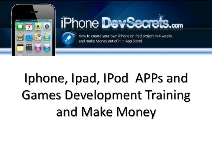 Iphone, Ipad, IPod  APPs and Games Development Training and Make Money<br />