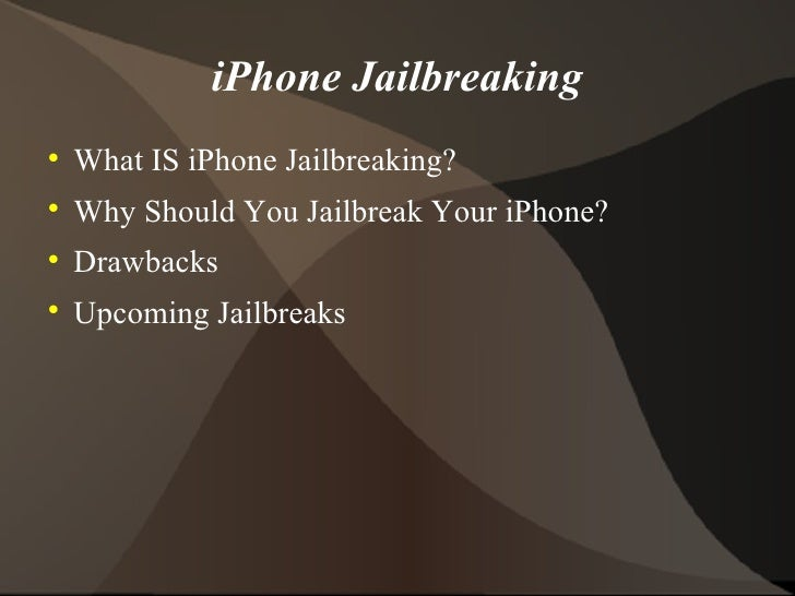 iPhone Jailbreaking <ul><li>What IS iPhone Jailbreaking? </li></ul><ul><li>Why Should You Jailbreak Your iPhone? </li></ul...