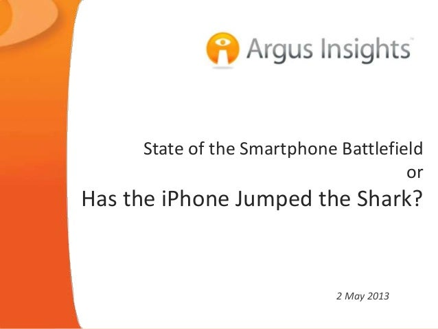State of the Smartphone BattlefieldorHas the iPhone Jumped the Shark?2 May 2013