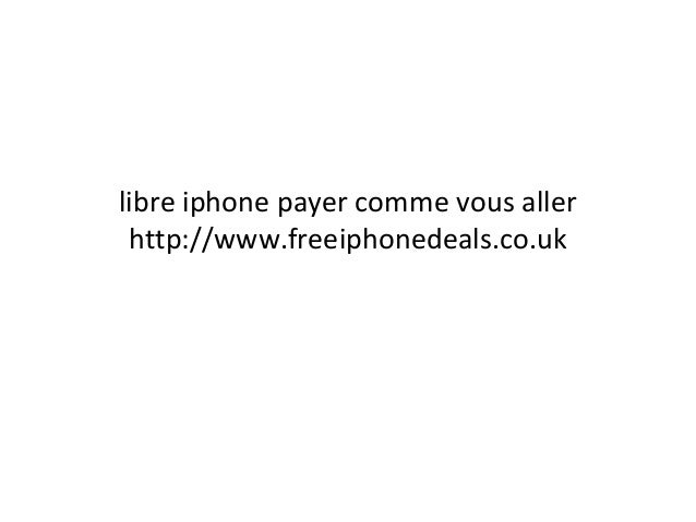 libre iphone payer comme vous aller http://www.freeiphonedeals.co.uk