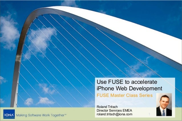 Use FUSE to accelerateiPhone Web DevelopmentFUSE Master Class SeriesRoland TritschDirector Services EMEAroland.tritsch@ion...