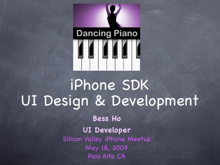 iPhone SDK UI Design & Development              Bess Ho            UI Developer      Silicon Valley iPhone Meetup         ...