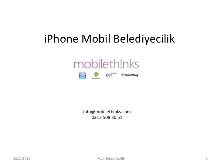 iPhone Mobil Belediyecilik                    info@mobilethinks.com                        0212 508 30 5115.10.2011       ...