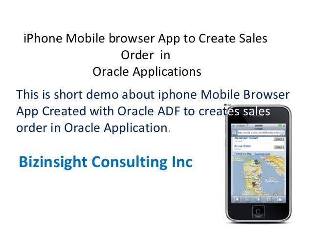 iPhone Mobile browser App to Create Sales Order in Oracle Applications This is short demo about iphone Mobile Browser App ...