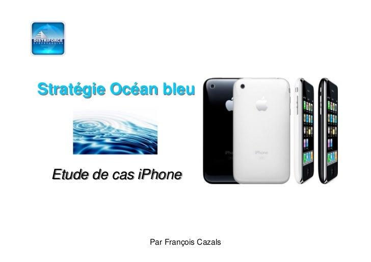 Stratégie Océan bleu      Etude de cas iPhone                                         1                Par François Cazals