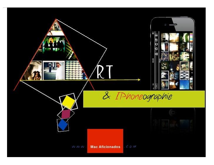 RT               & IPhoneographieW W W .   Mac Aficionados   . C O M