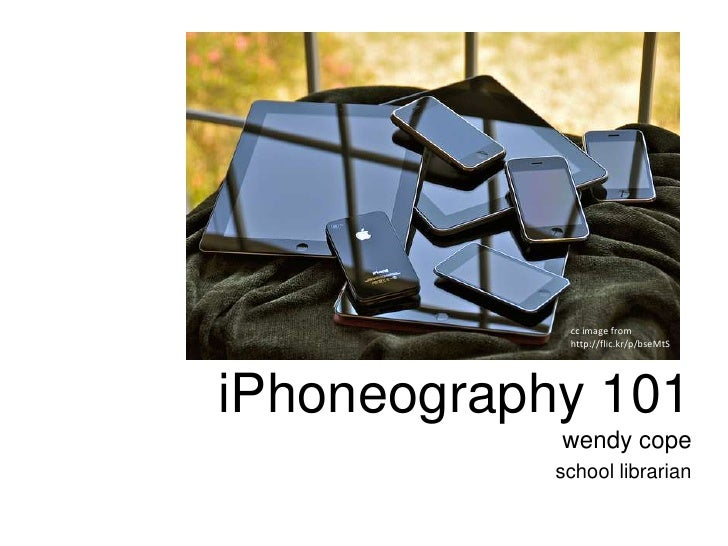 cc image from             http://flic.kr/p/bseMtSiPhoneography 101            wendy cope            school librarian