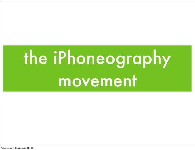 the iPhoneography movement Wednesday, September 25, 13