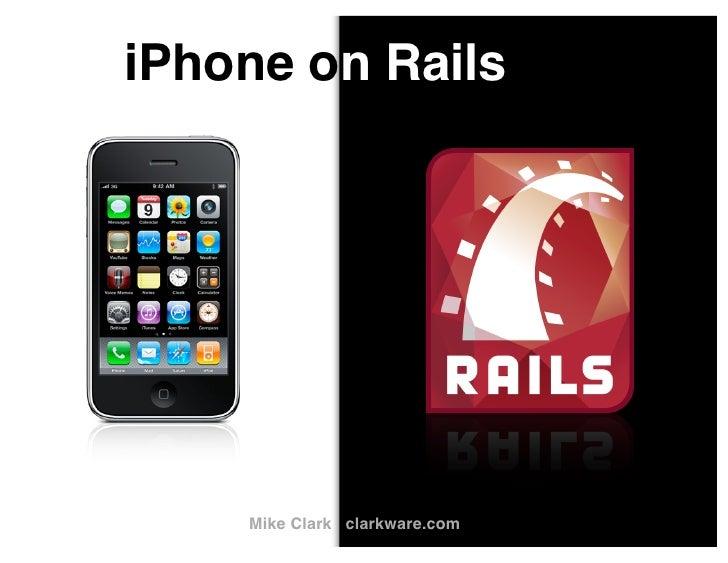 iPhone on Rails         Mike Clark clarkware.com