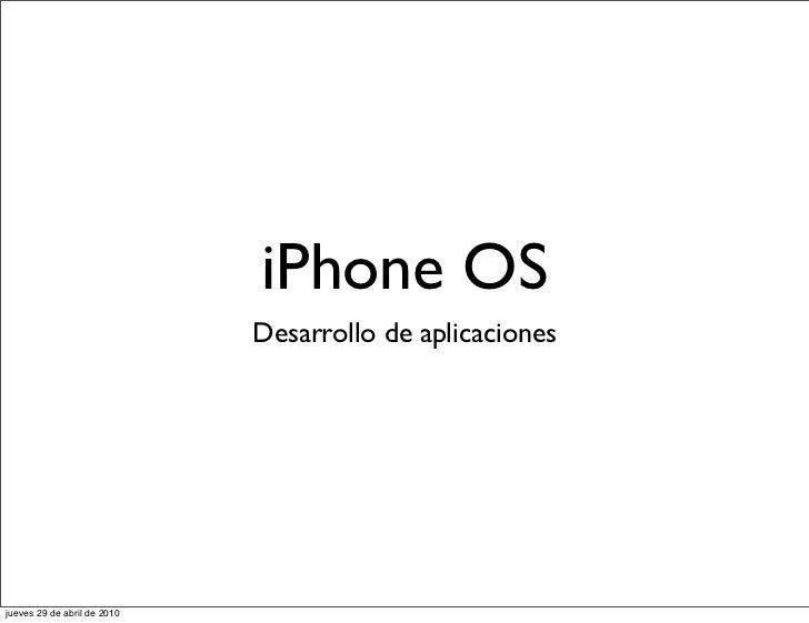 iPhone OS                             Desarrollo de aplicacionesjueves 29 de abril de 2010