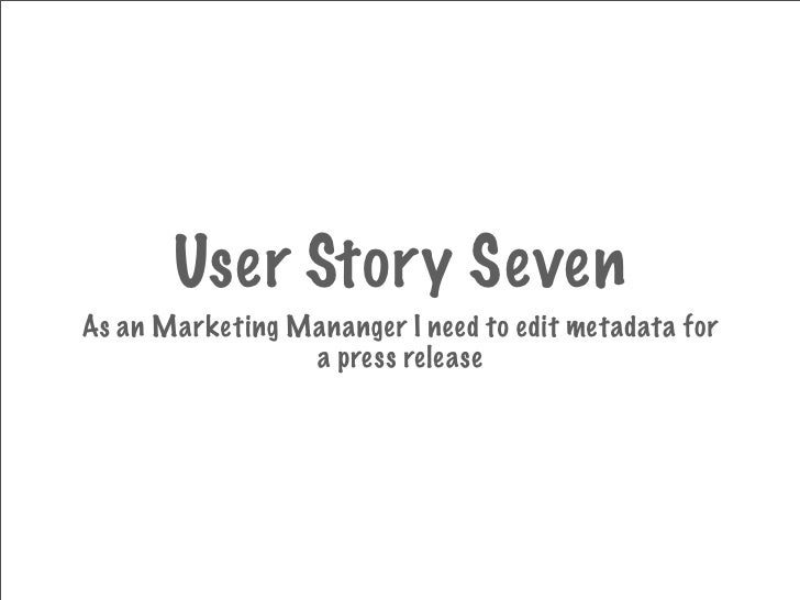 User Story Seven As an Marketing Mananger I need to edit metadata for                  a press release