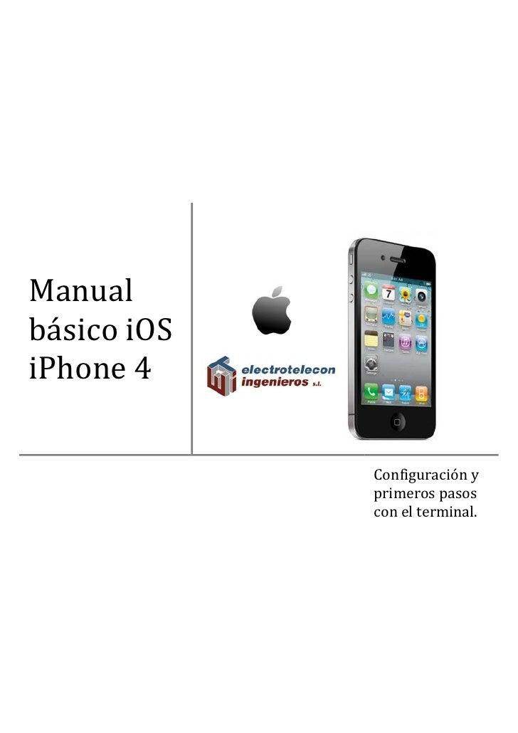 Manualbásico iOSiPhone 4             Configuración y             primeros pasos             con el terminal.