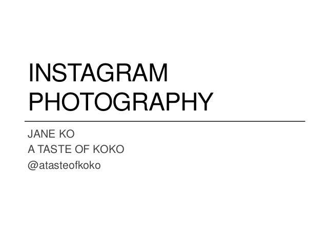 INSTAGRAM PHOTOGRAPHY JANE KO A TASTE OF KOKO @atasteofkoko