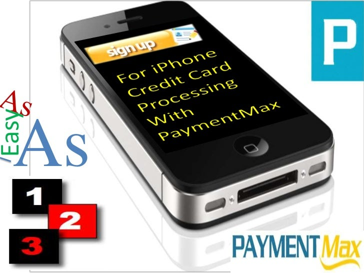 For iPhone Credit Card Processing With PaymentMax<br />As <br />As <br />Easy <br />