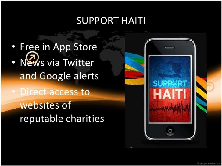 SUPPORT HAITI<br />Free in App Store<br />News via Twitter and Google alerts<br />Direct access to websites of reputable c...