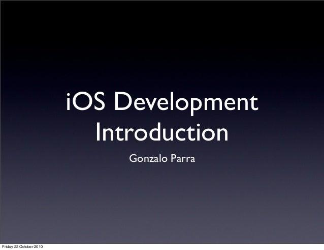 iOS Development Introduction Gonzalo Parra Friday 22 October 2010