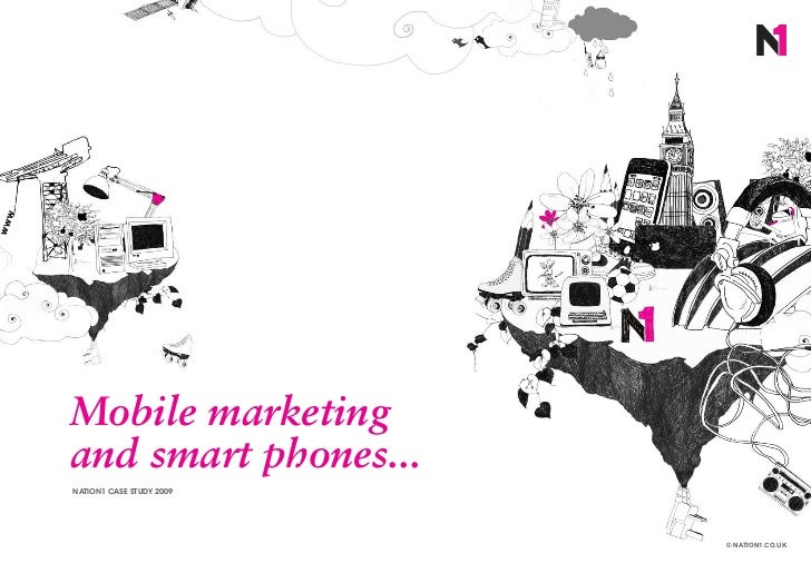 Mobile marketingand smart phones...NATION1 CASE STUDY 2009                          © NATION1.CO.UK