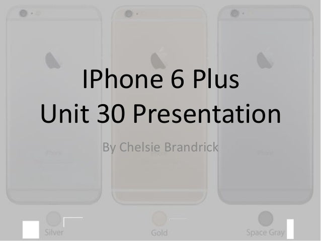 IPhone 6 Plus Unit 30 Presentation By Chelsie Brandrick