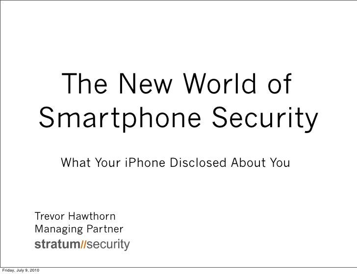 The New World of                    Smartphone Security                        What Your iPhone Disclosed About You       ...