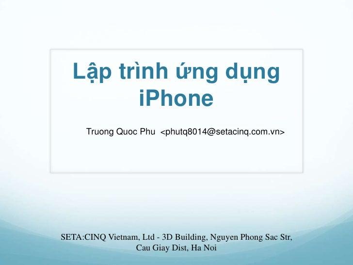 Lậptrìnhứngdụng iPhone<br />Truong QuocPhu  <phutq8014@setacinq.com.vn><br />SETA:CINQ Vietnam, Ltd - 3D Building, Nguyen ...