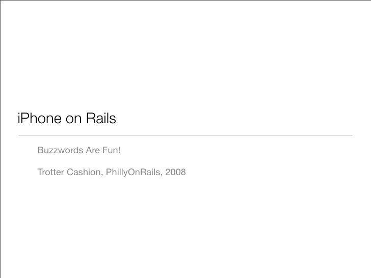 iPhone on Rails     Buzzwords Are Fun!     Trotter Cashion, PhillyOnRails, 2008