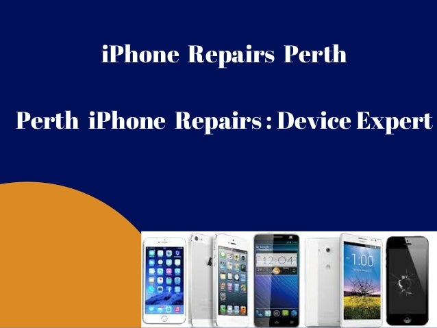 iPhone  Repairs  Perth Perth  iPhone  Repairs : Device Expert