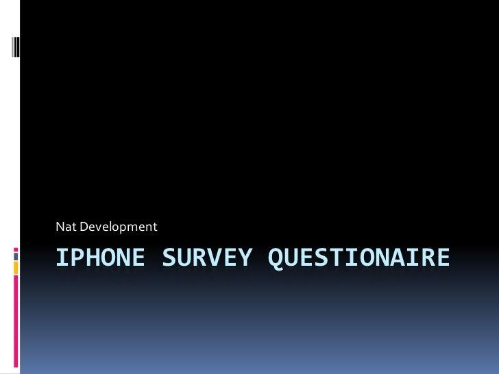 Iphone Survey Questionaire<br />Nat Development<br />