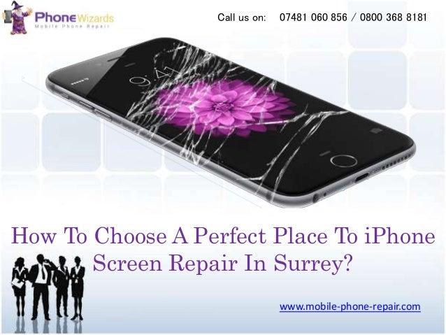 How To Choose A Perfect Place To iPhone Screen Repair In Surrey? www.mobile-phone-repair.com 07481 060 856 / 0800 368 8181...