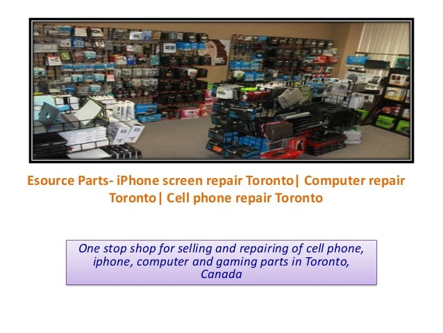 Esource Parts- iPhone screen repair Toronto| Computer repair Toronto| Cell phone repair Toronto One stop shop for selling ...