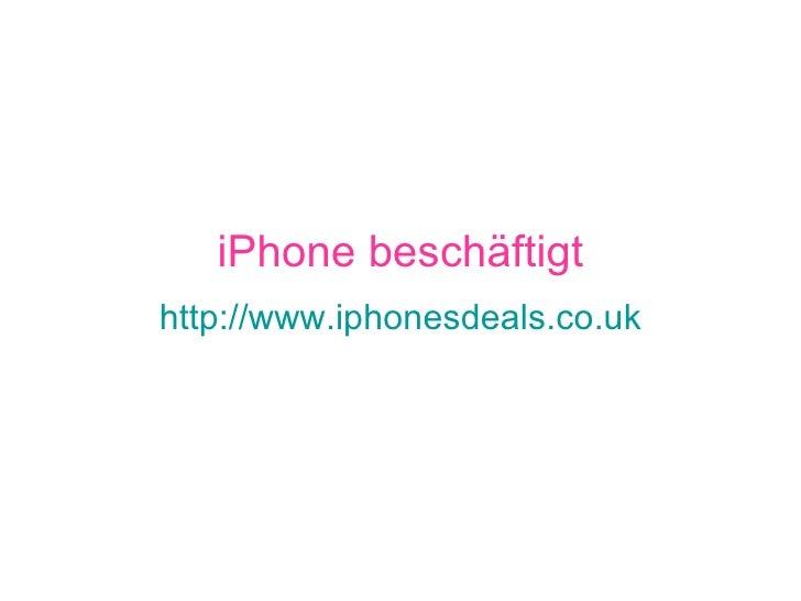 iPhone beschäftigt http://www.iphonesdeals.co.uk