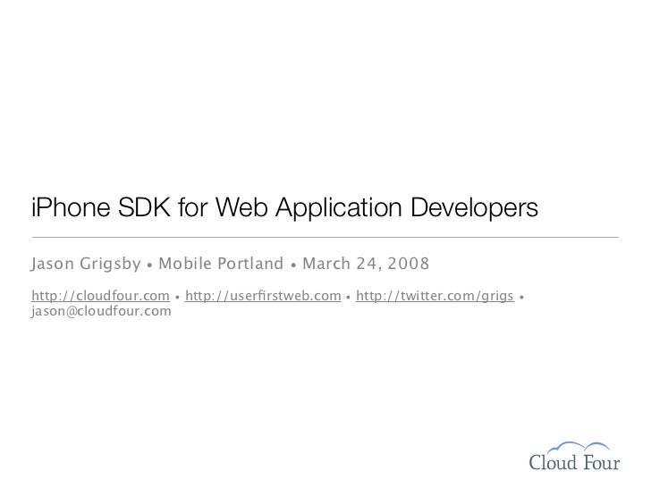 iPhone SDK for Web Application Developers Jason Grigsby • Mobile Portland • March 24, 2008 http://cloudfour.com • http://u...