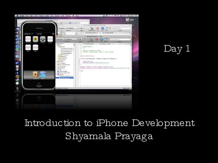 Introduction to iPhone Development Shyamala Prayaga Day 1