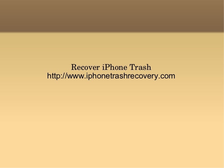 Recover iPhone Trash http://www.iphonetrashrecovery.com