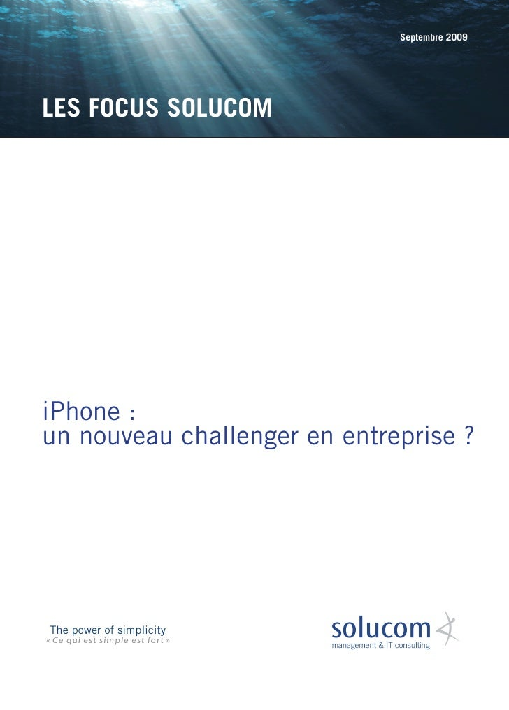 Septembre 2009     LES FOCUS SOLUCOM     iPhone : un nouveau challenger en entreprise ?     The power of simplicity « Ce q...