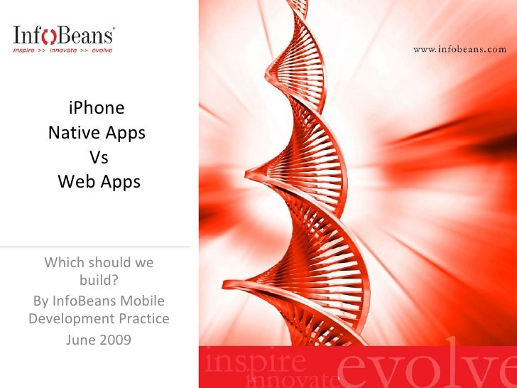 iPhone  Native Apps  Vs Web Apps Which should we build? By InfoBeans Mobile Development Practice June 2009