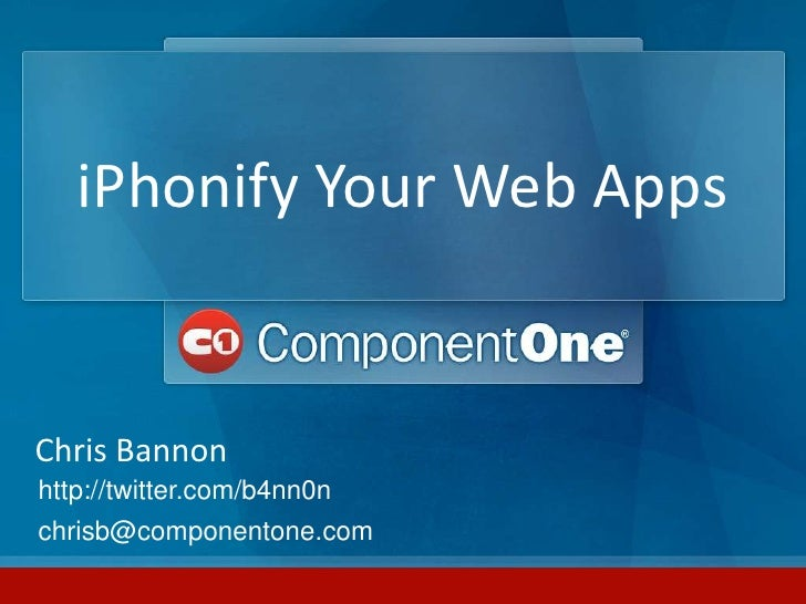iPhonify Your Web Apps<br />Chris Bannon<br />http://twitter.com/b4nn0n<br />chrisb@componentone.com<br />