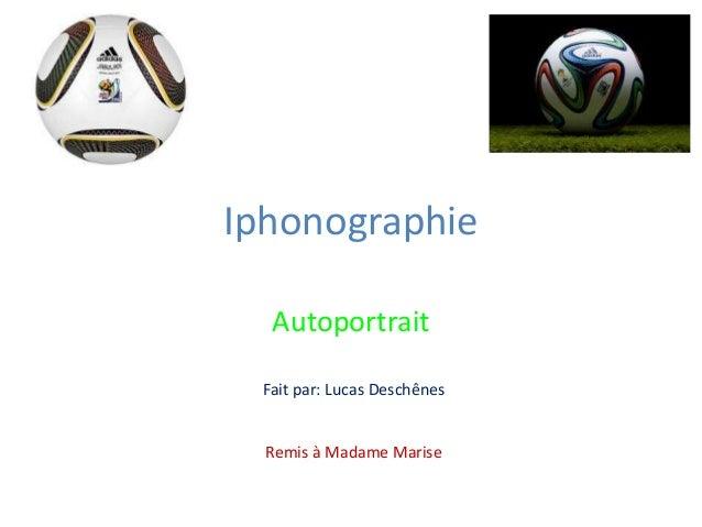 Iphonographie Autoportrait Fait par: Lucas Deschênes Remis à Madame Marise