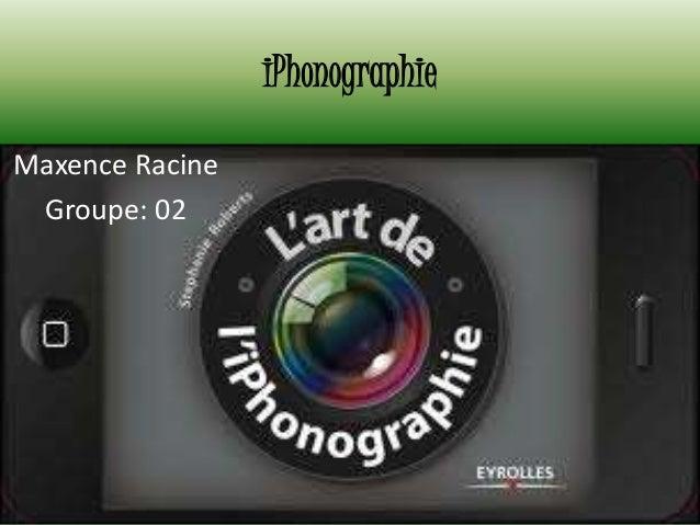 iPhonographie Maxence Racine Groupe: 02